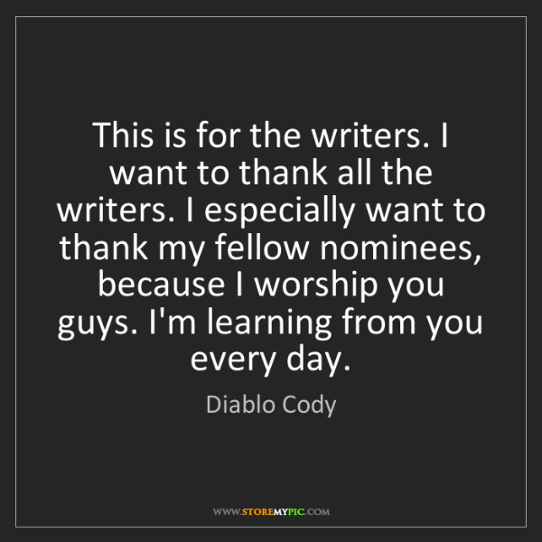 Diablo Cody: This is for the writers. I want to thank all the writers....