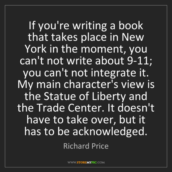 Richard Price: If you're writing a book that takes place in New York...
