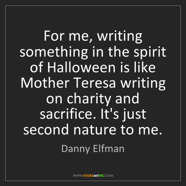 Danny Elfman: For me, writing something in the spirit of Halloween...