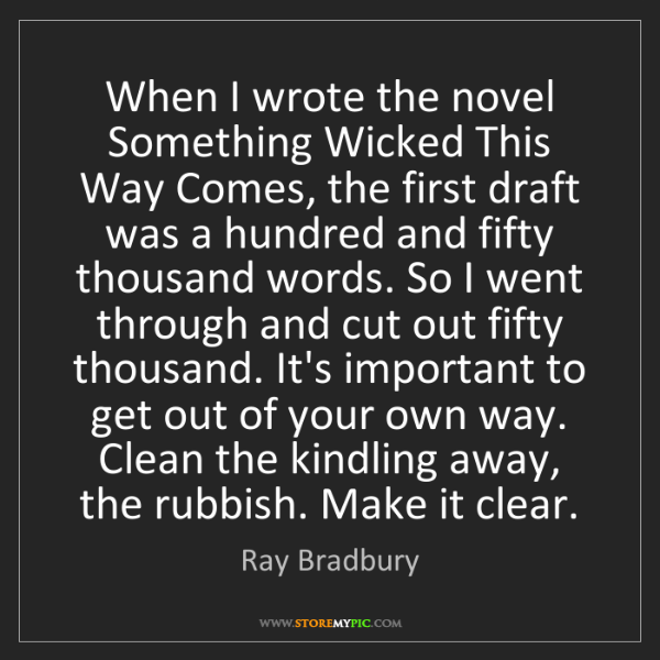 Ray Bradbury: When I wrote the novel Something Wicked This Way Comes,...