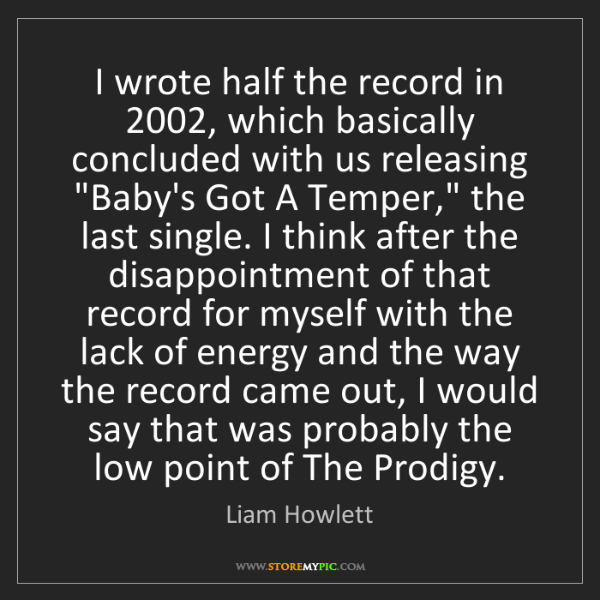 Liam Howlett: I wrote half the record in 2002, which basically concluded...