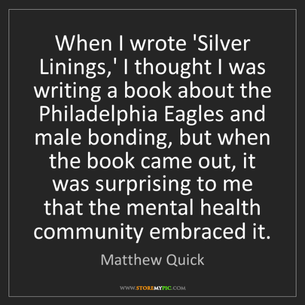 Matthew Quick: When I wrote 'Silver Linings,' I thought I was writing...