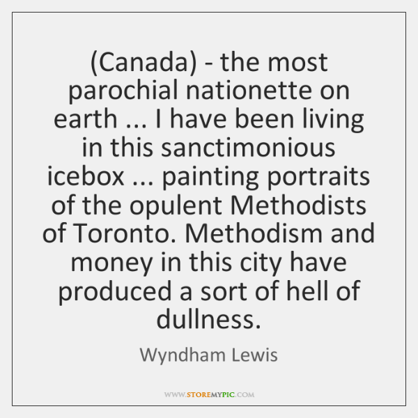 (Canada) - the most parochial nationette on earth ... I have been living ...