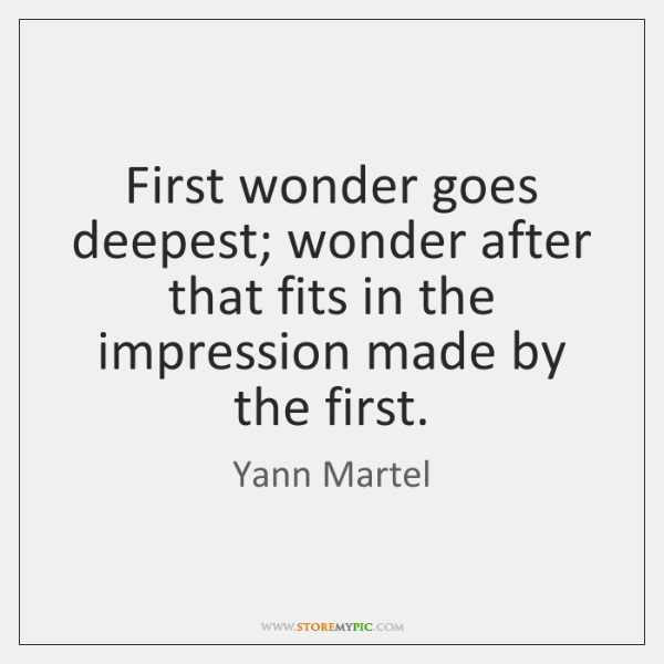 First wonder goes deepest; wonder after that fits in the impression made ...