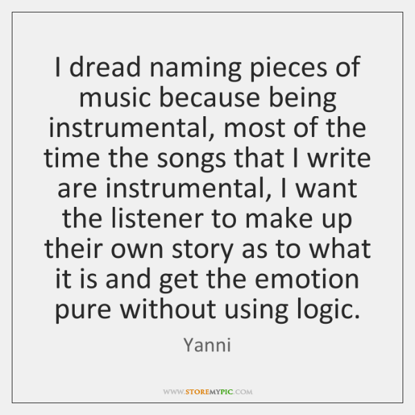 I dread naming pieces of music because being instrumental, most of the ...