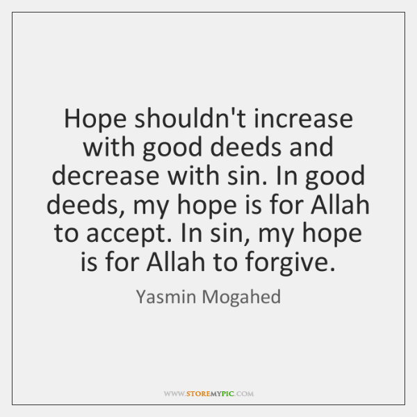Hope shouldn't increase with good deeds and decrease with sin. In good ...