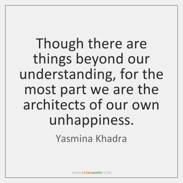 Though there are things beyond our understanding, for the most part we ...