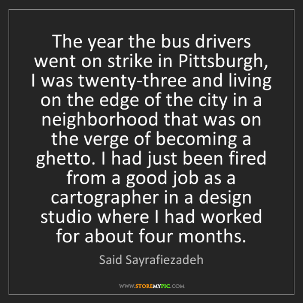 Said Sayrafiezadeh: The year the bus drivers went on strike in Pittsburgh,...