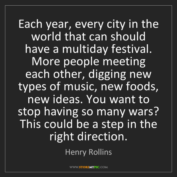 Henry Rollins: Each year, every city in the world that can should have...