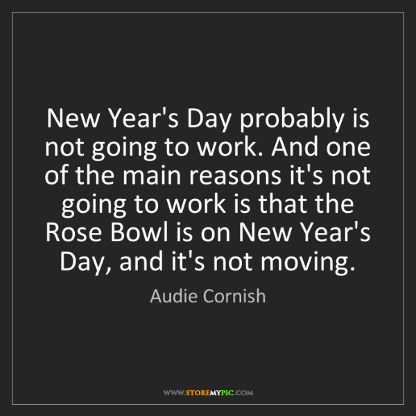 Audie Cornish: New Year's Day probably is not going to work. And one...