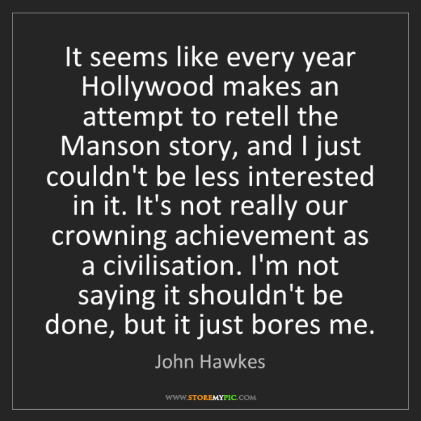John Hawkes: It seems like every year Hollywood makes an attempt to...