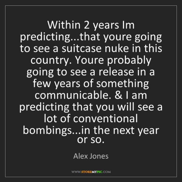 Alex Jones: Within 2 years Im predicting...that youre going to see...