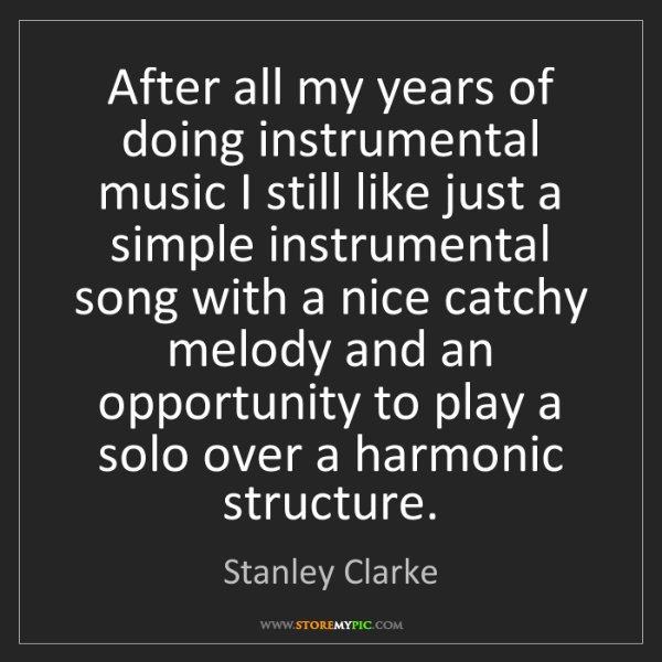 Stanley Clarke: After all my years of doing instrumental music I still...