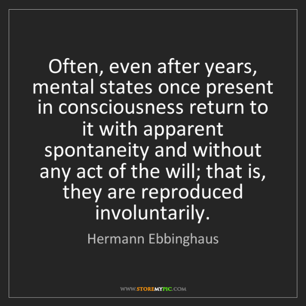 Hermann Ebbinghaus: Often, even after years, mental states once present in...