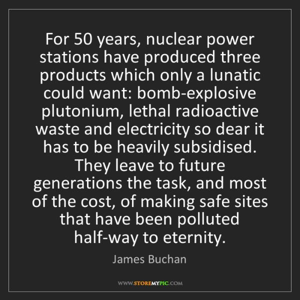 James Buchan: For 50 years, nuclear power stations have produced three...