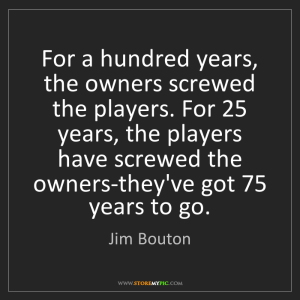 Jim Bouton: For a hundred years, the owners screwed the players....
