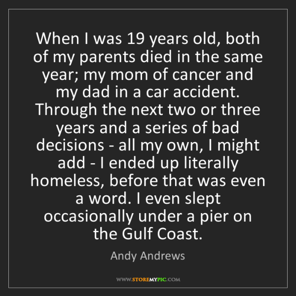 Andy Andrews: When I was 19 years old, both of my parents died in the...