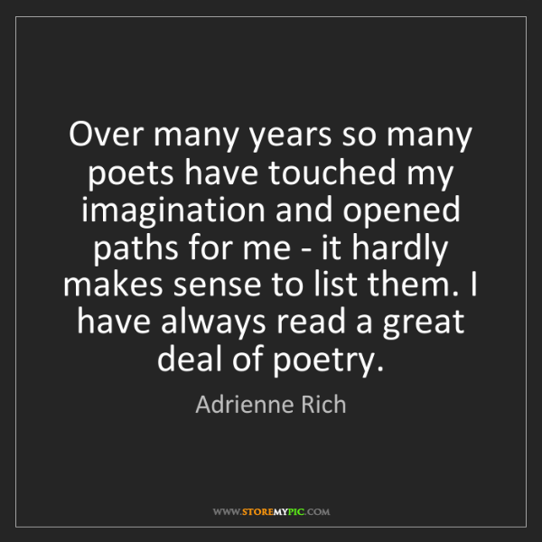 Adrienne Rich: Over many years so many poets have touched my imagination...