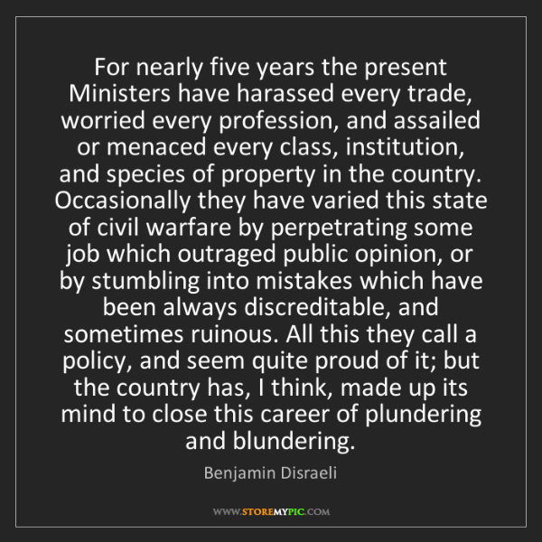 Benjamin Disraeli: For nearly five years the present Ministers have harassed...