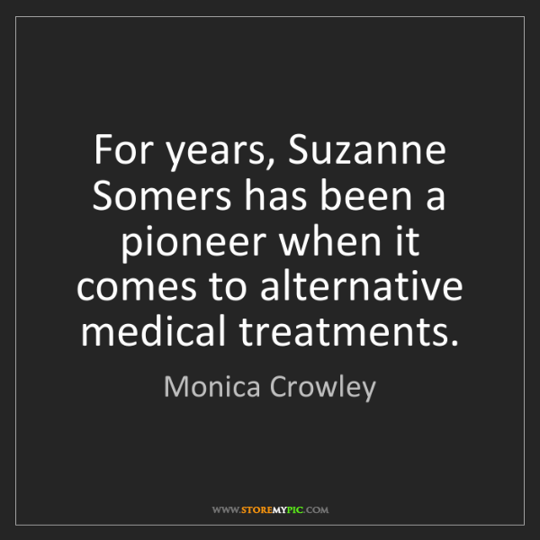 Monica Crowley: For years, Suzanne Somers has been a pioneer when it...