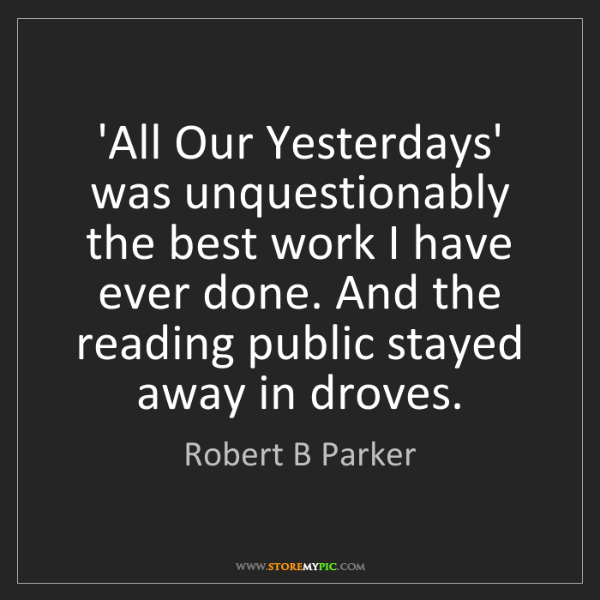 Robert B Parker: 'All Our Yesterdays' was unquestionably the best work...