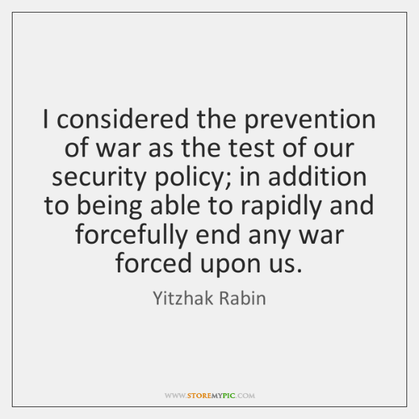 I considered the prevention of war as the test of our security ...
