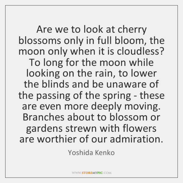 Are we to look at cherry blossoms only in full bloom, the ...