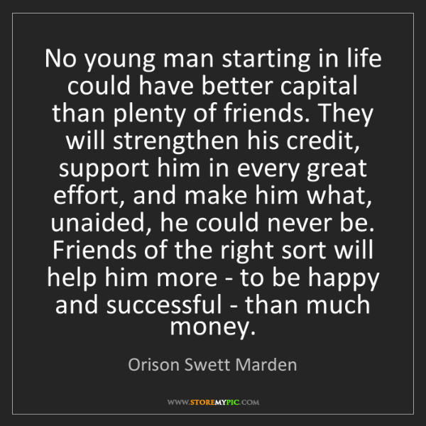 Orison Swett Marden: No young man starting in life could have better capital...