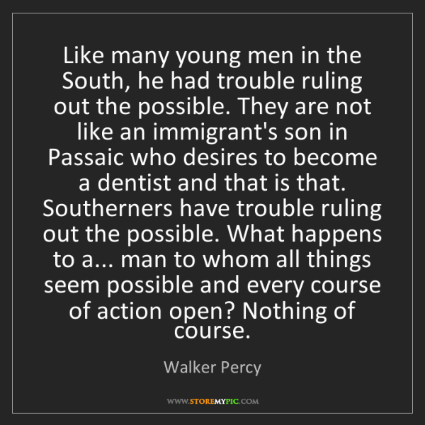 Walker Percy: Like many young men in the South, he had trouble ruling...