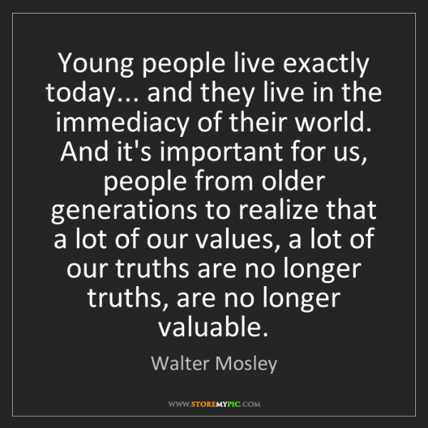 Walter Mosley: Young people live exactly today... and they live in the...
