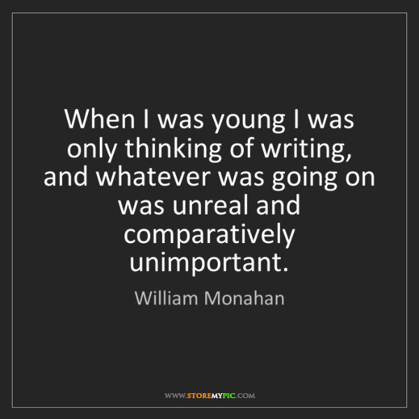 William Monahan: When I was young I was only thinking of writing, and...