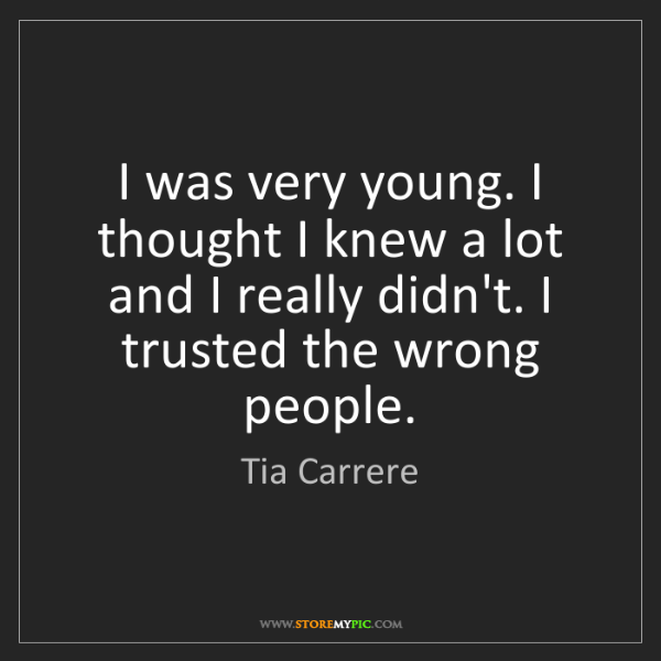 Tia Carrere: I was very young. I thought I knew a lot and I really...