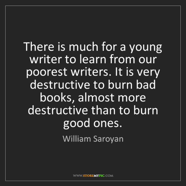 William Saroyan: There is much for a young writer to learn from our poorest...