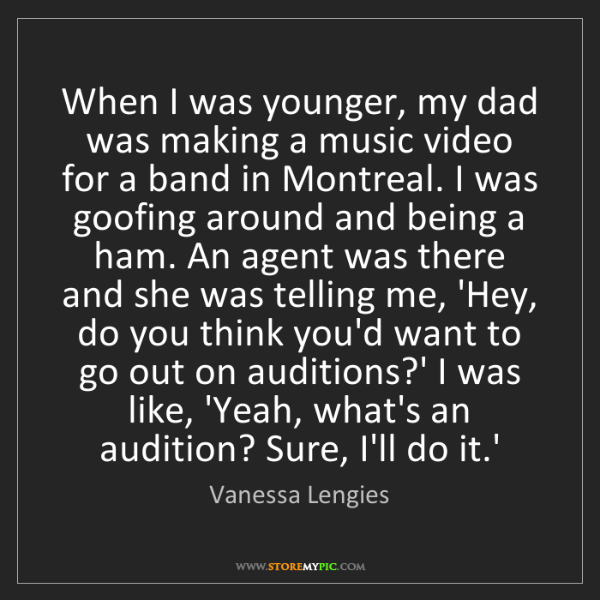 Vanessa Lengies: When I was younger, my dad was making a music video for...