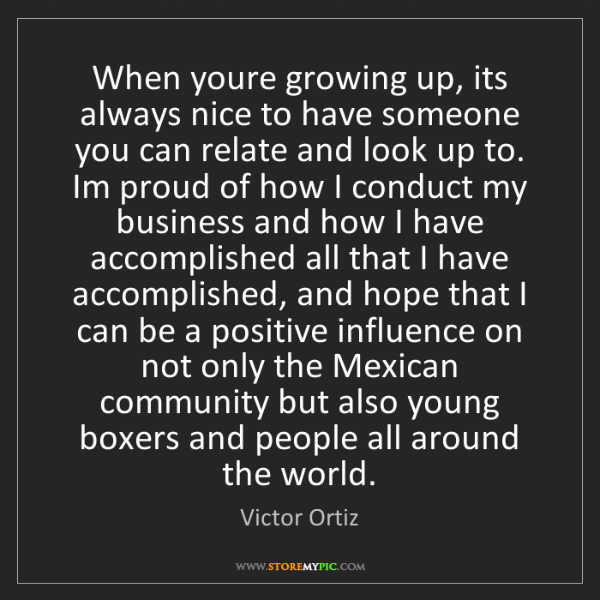 Victor Ortiz: When youre growing up, its always nice to have someone...