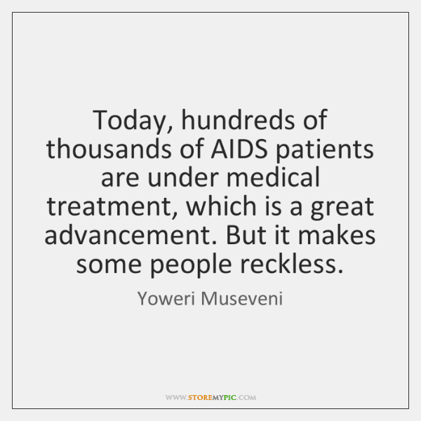 Today, hundreds of thousands of AIDS patients are under medical treatment, which ...