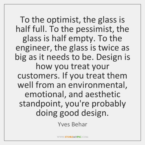 To the optimist, the glass is half full. To the pessimist, the ...