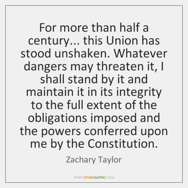 For more than half a century... this Union has stood unshaken. Whatever ...