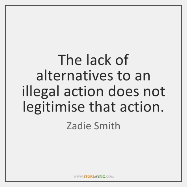 The lack of alternatives to an illegal action does not legitimise that ...