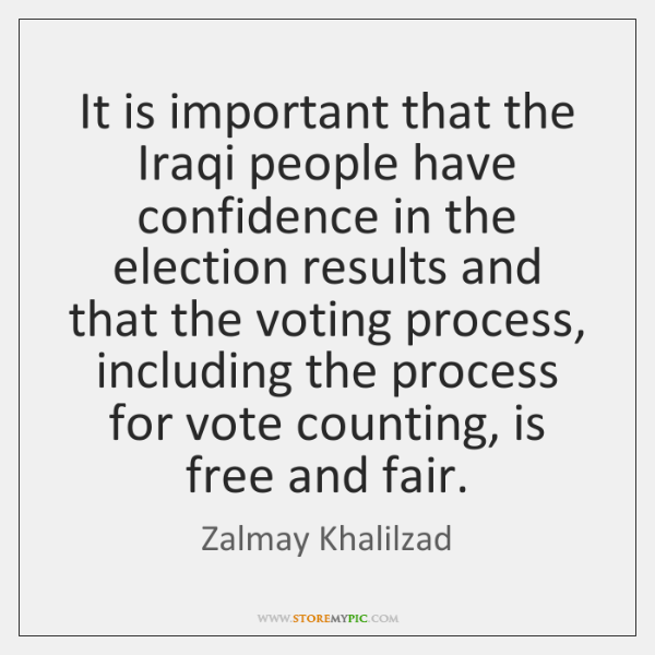 It is important that the Iraqi people have confidence in the election ...