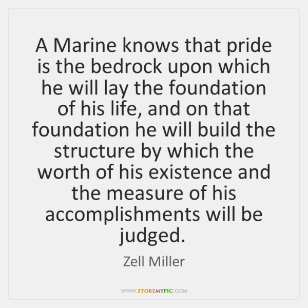 A Marine knows that pride is the bedrock upon which he will ...