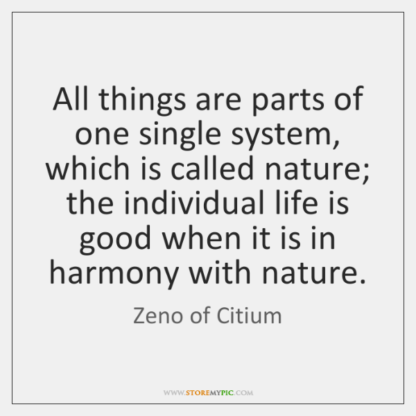 All things are parts of one single system, which is called nature; ...