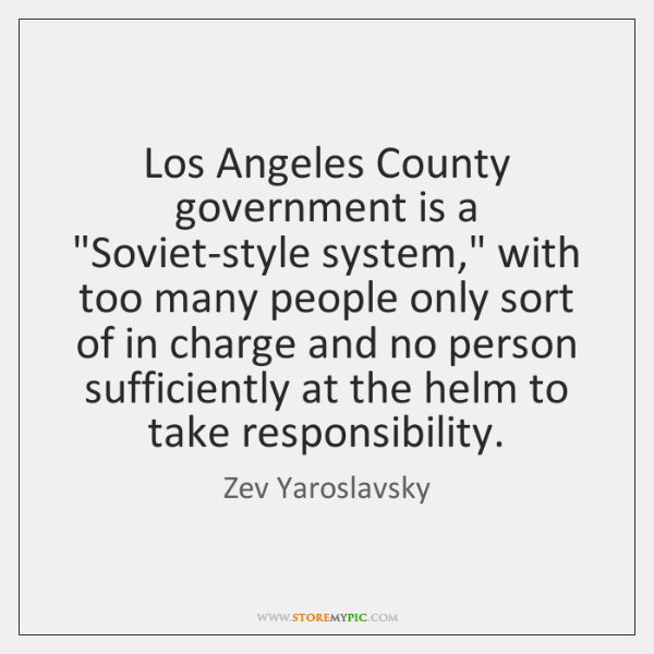 "Los Angeles County government is a ""Soviet-style system,"" with too many people ..."