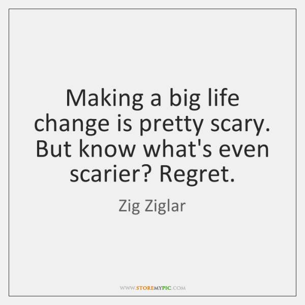 Making a big life change is pretty scary. But know what's even ...