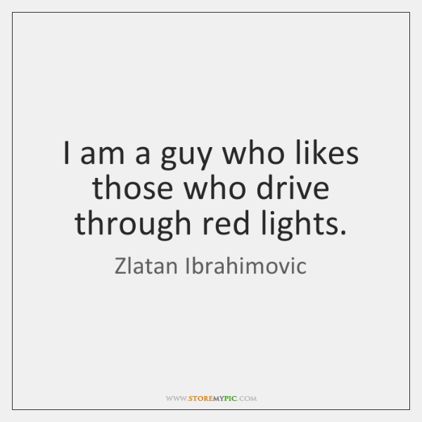 I am a guy who likes those who drive through red lights.