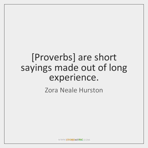 [Proverbs] are short sayings made out of long experience.