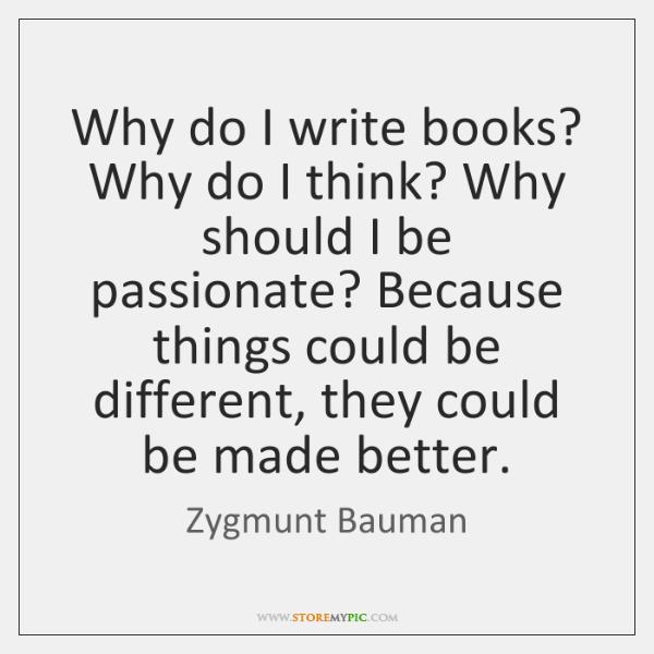 Why do I write books? Why do I think? Why should I ...