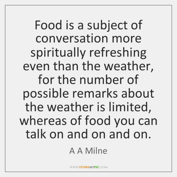 Food is a subject of conversation more spiritually refreshing even than the ...