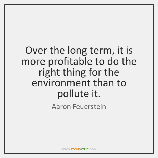 Over the long term, it is more profitable to do the right ...
