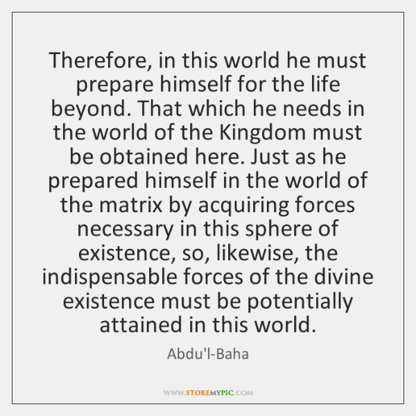 Therefore, in this world he must prepare himself for the life beyond. ...